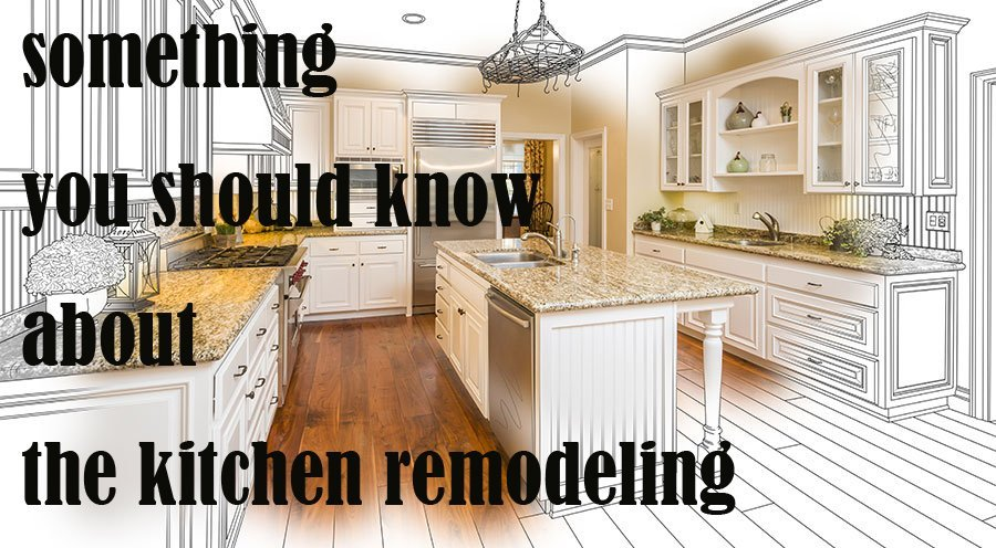 Something you should know about the kitchen remodeling